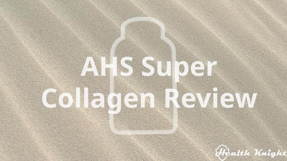 AHS Super Collagen Review