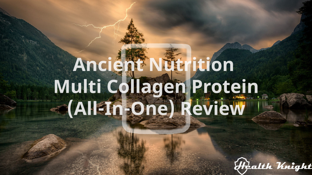 Ancient Nutrition Multi Collagen Protein Review