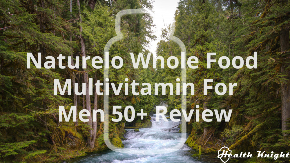 Naturelo Whole Food Multivitamin For Men 50 Plus Review