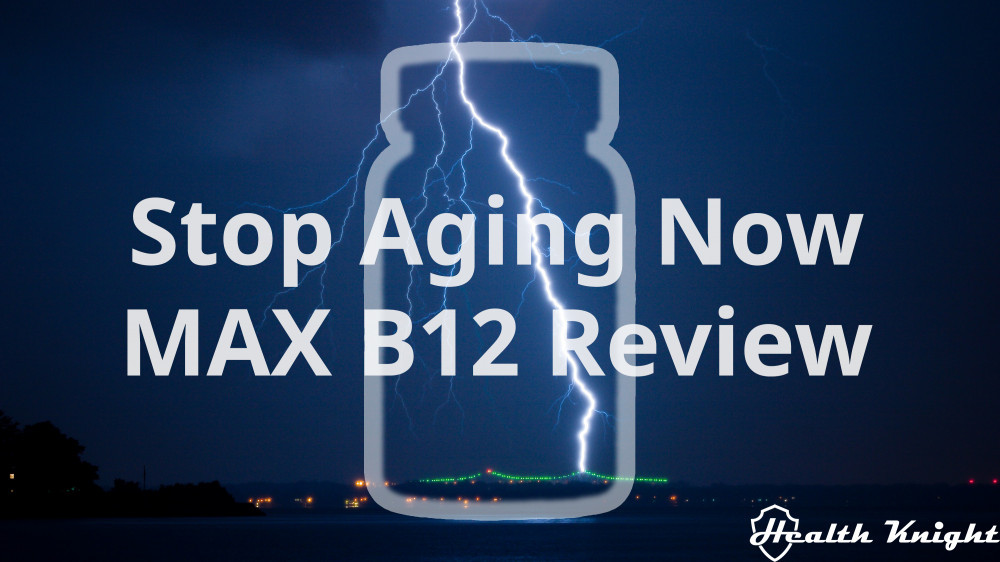 Stop Aging Now MAX B12 Review