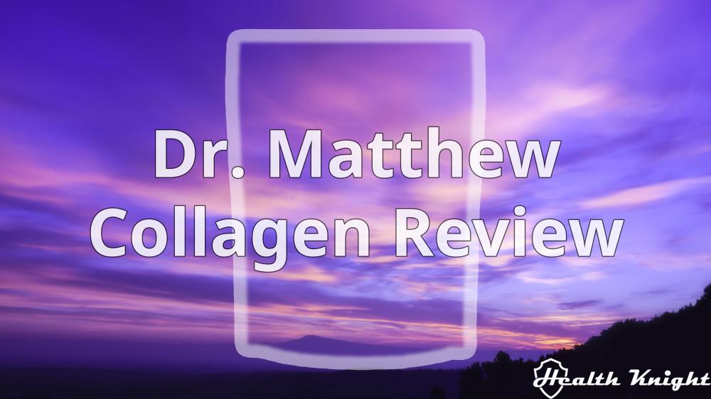 Dr. Matthew Collagen Review