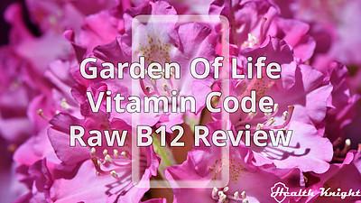 Garden of Life Vitamin Code RAW B12 Review